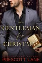 A Gentleman for Christmas ebook by Prescott Lane