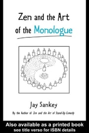 Zen and the Art of the Monologue ebook by Sankey, Jay
