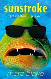 Sunstroke - Get It Before It Gets You ebook by Marc Blake