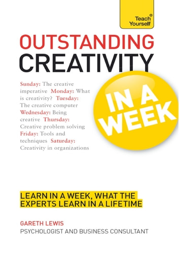 Outstanding Creativity in a Week: Teach Yourself ebook by Gareth Lewis