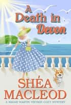 A Death in Devon - Historical Cozy Mystery ebook by Shéa MacLeod