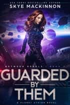 Guarded by Them ebook by Skye MacKinnon