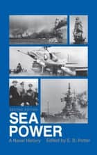 Sea Power - A Naval History, 2nd Edition ebook by E.B. Potter