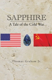 Sapphire - A Tale of the Cold War ebook by Thomas Graham Jr.