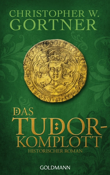 Das Tudor-Komplott - Band 2 - Historischer Roman ebook by Christopher W. Gortner