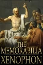 The Memorabilia - Recollections of Socrates ebook by Xenophon, H. G. Dakyns