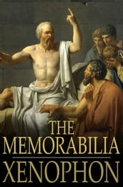 The Memorabilia - Recollections of Socrates ebook by Xenophon,H. G. Dakyns