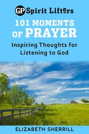 101 Moments of Prayer - Inspiring Thoughts for Listening to God ebook by Elizabeth Sherrill
