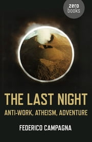 The Last Night - Anti-Work, Atheism, Adventure ebook by Federico Campagna