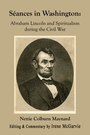 Séances in Washington: Abraham Lincoln and Spiritualism during the Civil War ebook by Irene McGarvie
