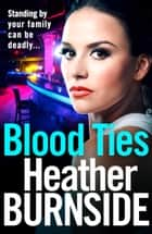 Blood Ties - The dark and gripping crime read of 2018 you won't want to put down ebook by Heather Burnside