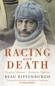 Racing With Death - Douglas Mawson - Antarctic Explorer ebook by Beau Riffenburgh