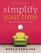 Simplify Your Time - Stop Running & Start Living! ebook by Marcia Ramsland