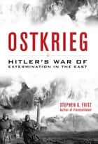 Ostkrieg - Hitler's War of Extermination in the East ebook by