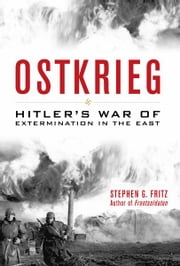 Ostkrieg - Hitler's War of Extermination in the East ebook by Stephen G. Fritz