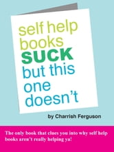 Self Help Books Suck But This One Doesn't ebook by Charrish Ferguson
