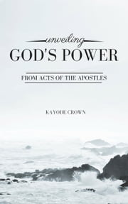 Unveiling God's Power From Acts of the Apostles ebook by Kayode Crown