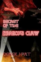 Secret of the Dragon's Claw ebook by Derek Hart