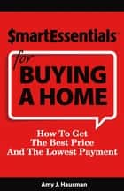 SMART ESSENTIALS FOR BUYING A HOME ebook by Amy J. Hausman,Dan Gooder Richard