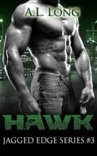 Hawk: Jagged Edge Series #3 ebook by A.L. Long