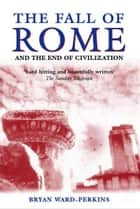 The Fall of Rome:And the End of Civilization - And the End of Civilization ebook by Bryan Ward-Perkins