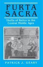Furta Sacra - Thefts of Relics in the Central Middle Ages - Revised Edition ebook by Patrick Geary