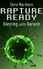 Rapture Ready - Dancing with Darwin, #1 ebook by Chris Northern