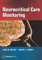 Neurocritical Care Monitoring ebook by Chad M. Miller, MD,Michel Torbey, MD