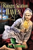 Ranger Station Haven ebook by S.A. Stovall