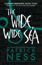 The Wide, Wide Sea - A Chaos Walking Short Story ebook by Patrick Ness