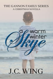 A Warm Winter Skye - A Gannon Family Christmas Novella - The Gannon Family, #3 ebook by J.C. Wing