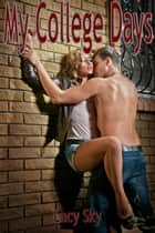 My College Days ebook by Lacy Sky