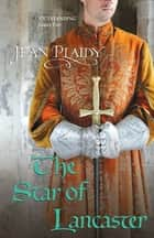 The Star of Lancaster - (Plantagenet Saga) ebook by