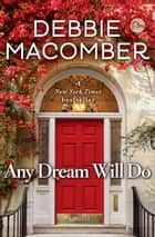 Any Dream Will Do - A Novel ebook by Debbie Macomber