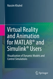 Virtual Reality and Animation for MATLAB® and Simulink® Users - Visualization of Dynamic Models and Control Simulations ebook by Nassim Khaled