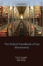 The Oxford Handbook of Eye Movements ebook by Simon Liversedge,Iain Gilchrist,Stefan Everling
