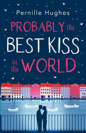 Probably the Best Kiss in the World: The laugh out loud romantic comedy of 2019! ebook by Pernille Hughes