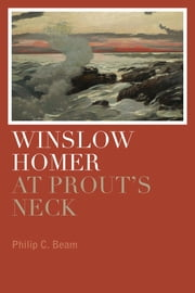 Winslow Homer at Prout's Neck ebook by Philip C. Beam