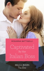 Captivated By Her Italian Boss (Mills & Boon True Love) eBook by Rosanna Battigelli