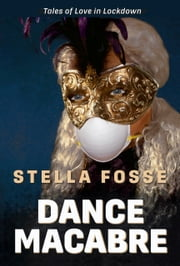 Dance Macabre - Boldly reimagines lockdown lust. ebook by Stella Fosse