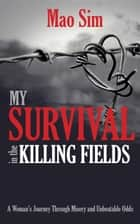 My Survival in the Killing Fields ebook by Mao Sim