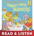 The Berenstain Bears Forget Their Manners: Read & Listen Edition ebook by Stan Berenstain, Jan Berenstain