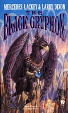 The Black Gryphon ebook by Mercedes Lackey,Larry Dixon