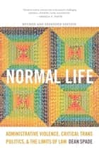 Normal Life - Administrative Violence, Critical Trans Politics, and the Limits of Law ebook by Dean Spade