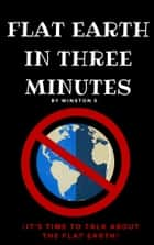 Flat Earth in Three Minutes ebook by Winston S