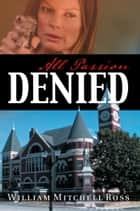 All Passion Denied ebook by William Mitchell Ross