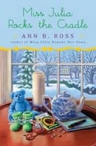 Miss Julia Rocks the Cradle ebook by Ann B. Ross
