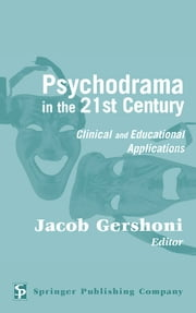 Psychodrama in the 21st Century - Clinical and Educational Applications ebook by