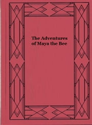 The Adventures of Maya the Bee (Illustrated) ebook by Waldemar Bonsels