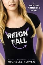 Reign Fall (Demon Princess #3) ebook by Michelle Rowen